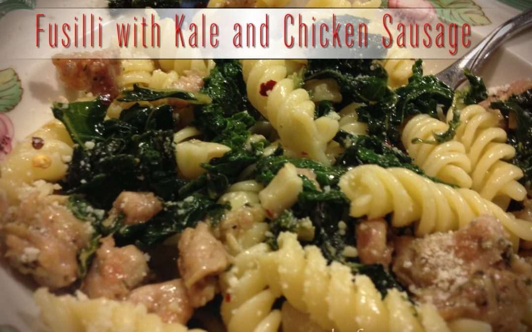 Fusilli with Kale and Chicken Sausage